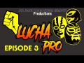 LUCHAPRO TV Episode 3 (12/13/18)